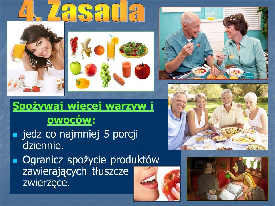 Spożywaj więcej warzyw i owoców: jedz co najmniej 5 porcji dziennie. Ogranicz spożycie produktów zawierających tłuszcze zwierzęce.