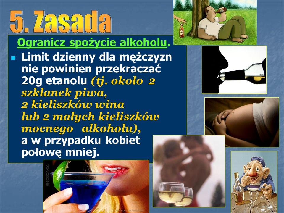 Ogranicz spożycie alkoholu. Limit dzienny dla mężczyzn nie powinien przekraczać 20g etanolu (tj. około 2 szklanek piwa, 2 kieliszków wina lub 2 małych