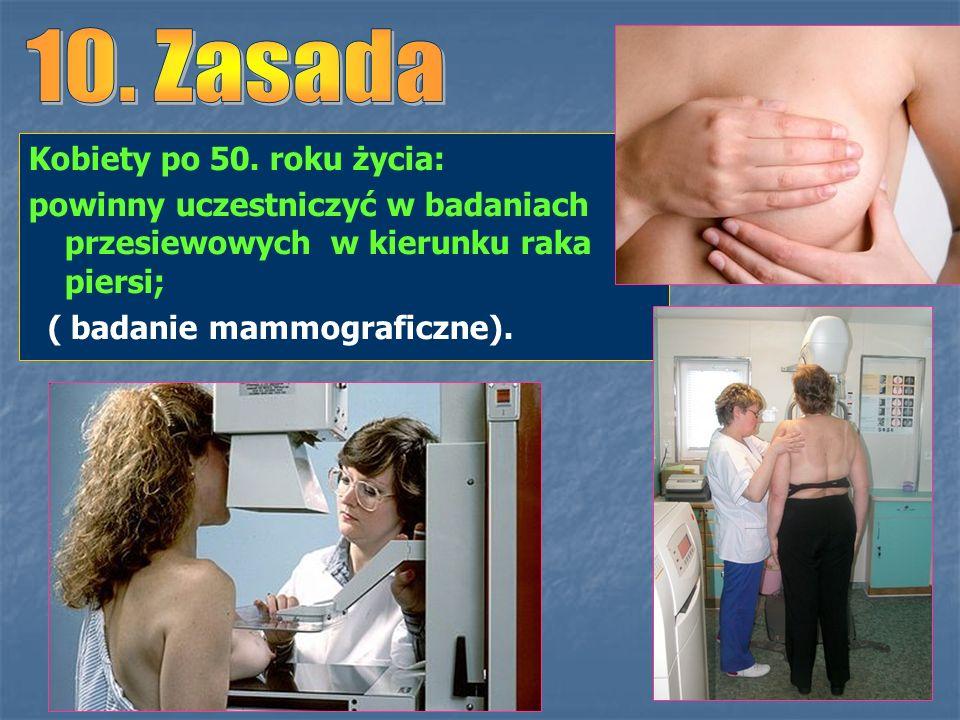 Kobiety po 50. roku życia: powinny uczestniczyć w badaniach przesiewowych w kierunku raka piersi; ( badanie mammograficzne).