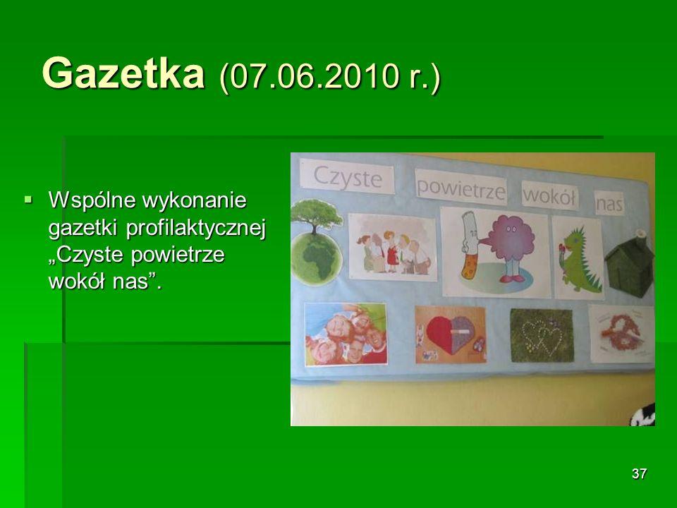 37 Gazetka (07.06.2010 r.) Wspólne wykonanie gazetki profilaktycznej Czyste powietrze wokół nas.