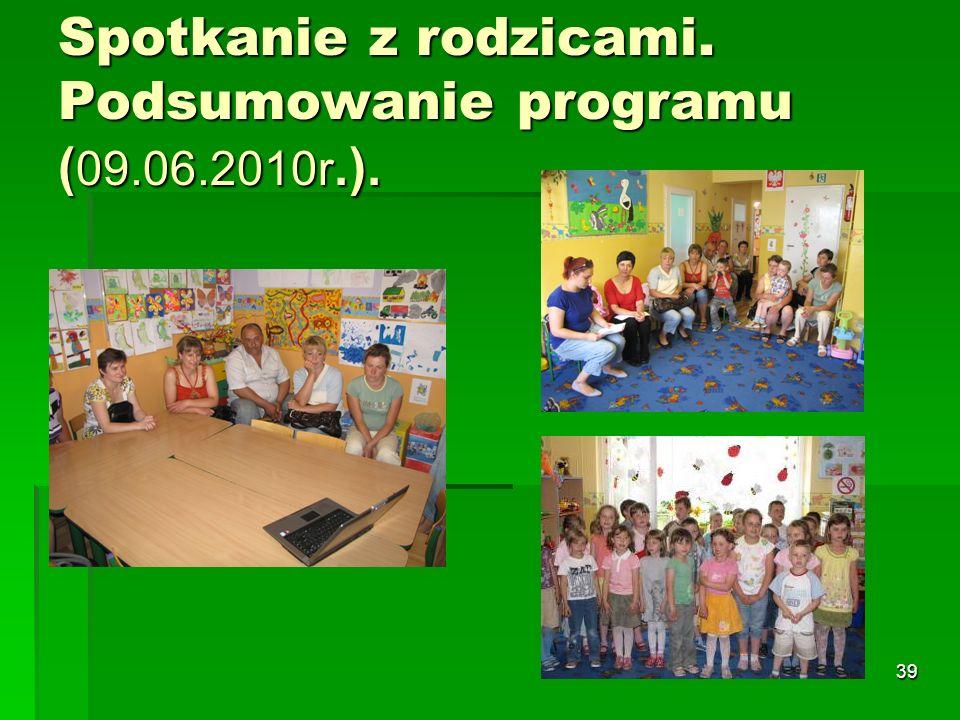 39 Spotkanie z rodzicami. Podsumowanie programu (09.06.2010r.).