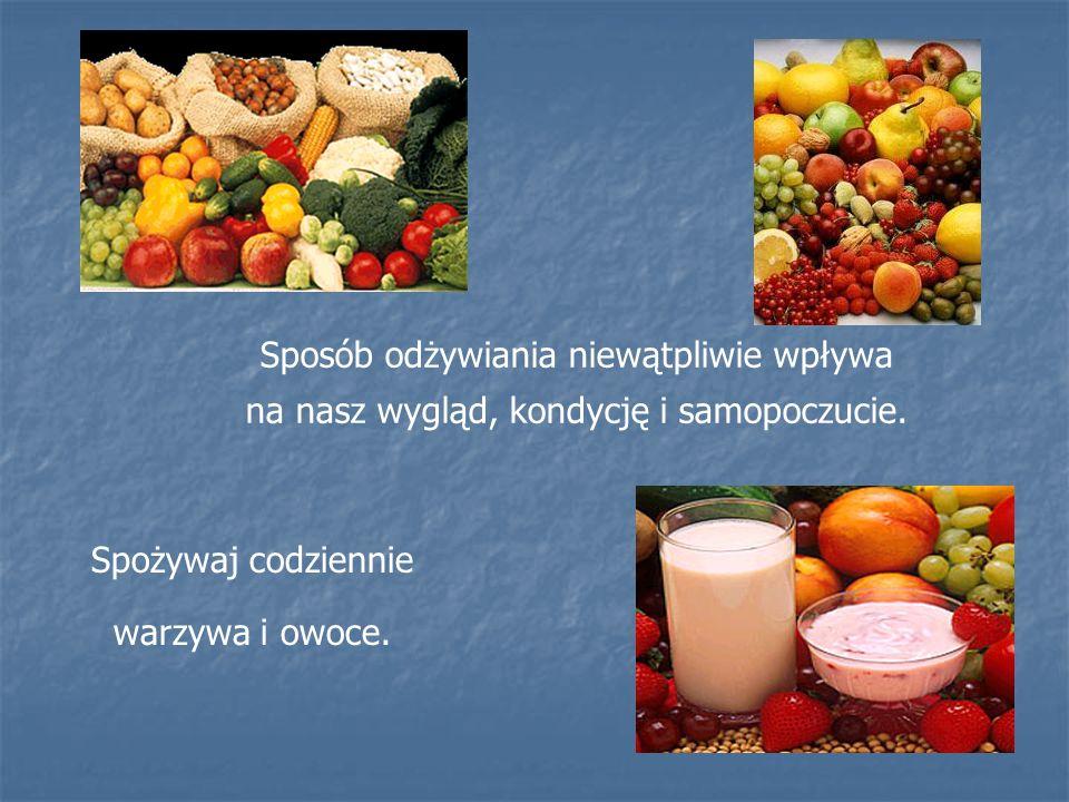 Spożywaj codziennie warzywa i owoce. Sposób odżywiania niewątpliwie wpływa na nasz wygląd, kondycję i samopoczucie.