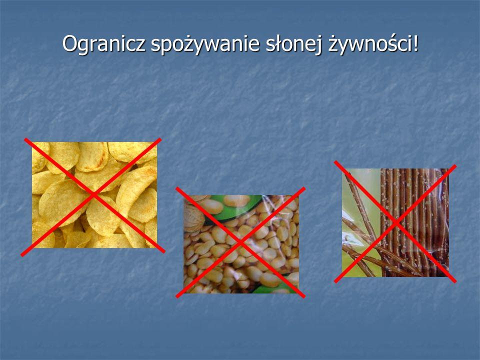 Ogranicz spożywanie słonej żywności!