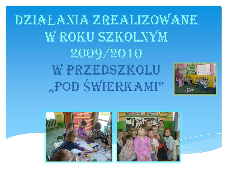CELE PROGRAMU ZREALIZOWANE W ROKU SZKOLNYM 2009/2010 w przedszkolu pod Ś wierkami