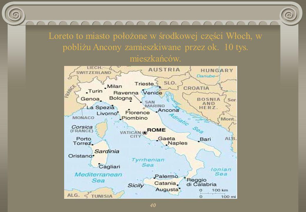 Loreto to miasto położone w środkowej części Włoch, w pobliżu Ancony zamieszkiwane przez ok.