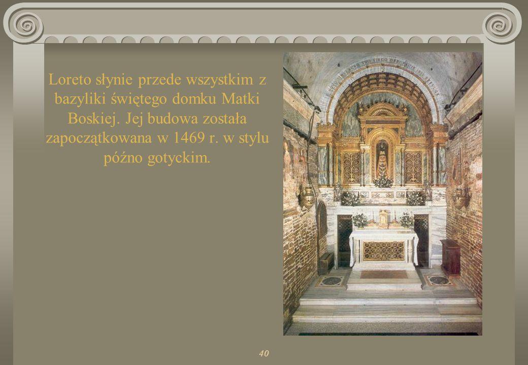 40 Loreto słynie przede wszystkim z bazyliki świętego domku Matki Boskiej.