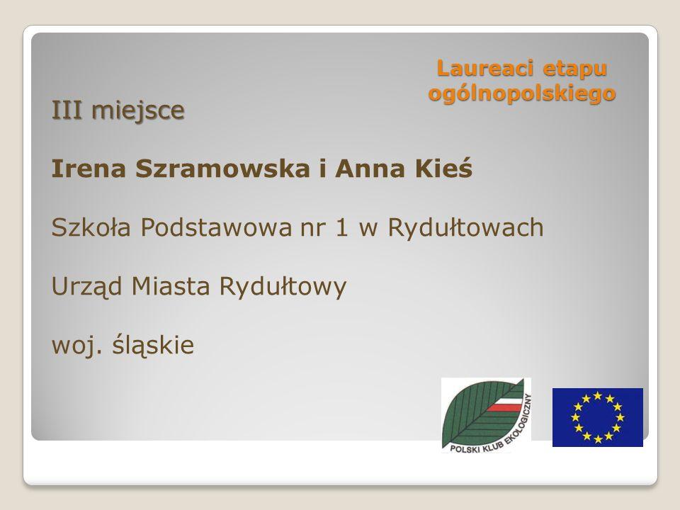 Laureaci etapu ogólnopolskiego III miejsce Irena Szramowska i Anna Kieś Szkoła Podstawowa nr 1 w Rydułtowach Urząd Miasta Rydułtowy woj.