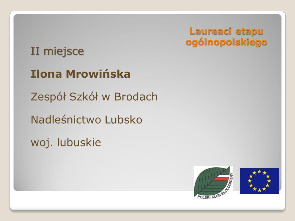 Laureaci etapu ogólnopolskiego II miejsce Ilona Mrowińska Zespół Szkół w Brodach Nadleśnictwo Lubsko woj.
