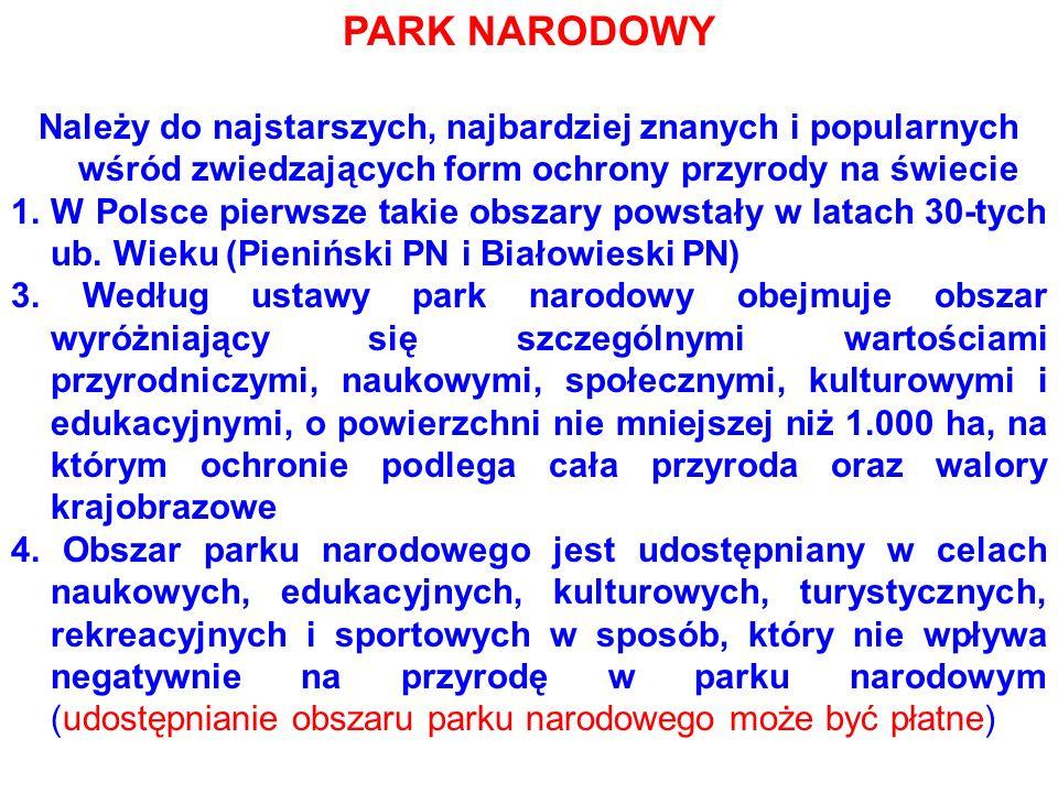 PARK NARODOWY Należy do najstarszych, najbardziej znanych i popularnych wśród zwiedzających form ochrony przyrody na świecie 1.W Polsce pierwsze takie