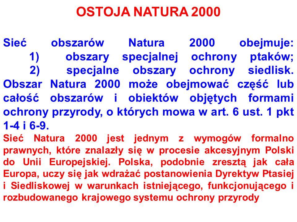 OSTOJA NATURA 2000 Sieć obszarów Natura 2000 obejmuje: 1) obszary specjalnej ochrony ptaków; 2) specjalne obszary ochrony siedlisk. Obszar Natura 2000