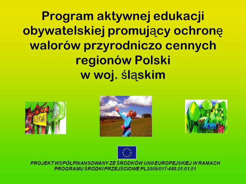 Program aktywnej edukacji obywatelskiej promuj ą cy ochron ę walorów przyrodniczo cennych regionów Polski w woj. ś l ą skim PROJEKT WSPÓŁFINANSOWANY Z
