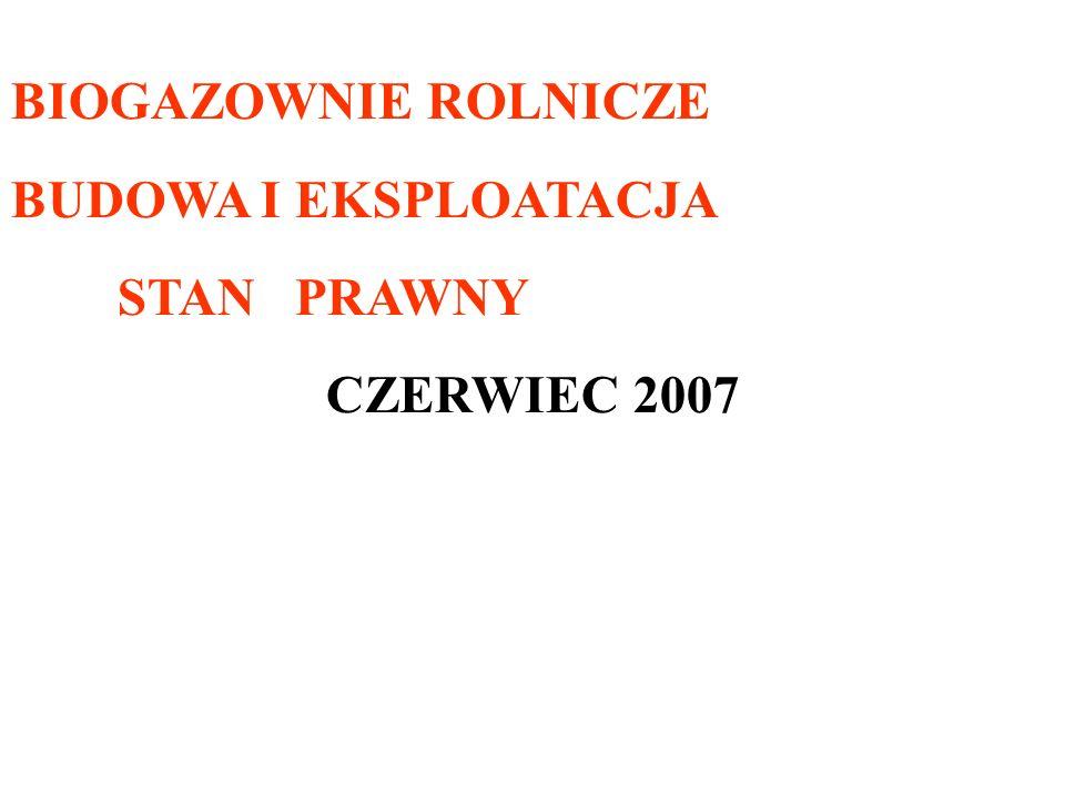 BIOGAZOWNIE ROLNICZE BUDOWA I EKSPLOATACJA STAN PRAWNY CZERWIEC 2007