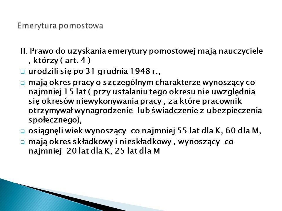 II. Prawo do uzyskania emerytury pomostowej mają nauczyciele, którzy ( art.
