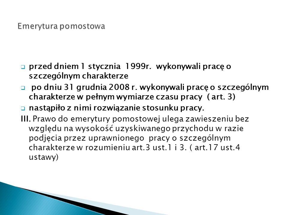 przed dniem 1 stycznia 1999r. wykonywali pracę o szczególnym charakterze po dniu 31 grudnia 2008 r.