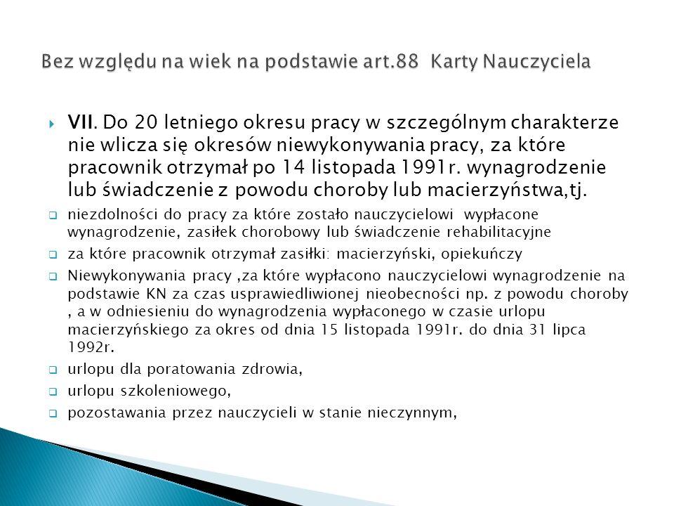 VII. Do 20 letniego okresu pracy w szczególnym charakterze nie wlicza się okresów niewykonywania pracy, za które pracownik otrzymał po 14 listopada 19
