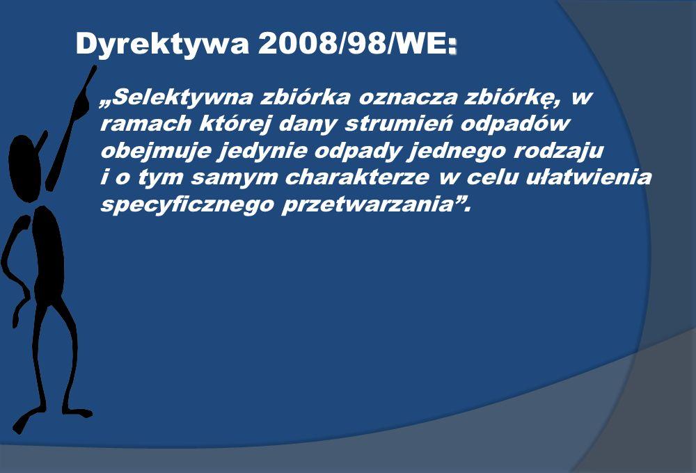 : Dyrektywa 2008/98/WE: Selektywna zbiórka oznacza zbiórkę, w ramach której dany strumień odpadów obejmuje jedynie odpady jednego rodzaju i o tym samy