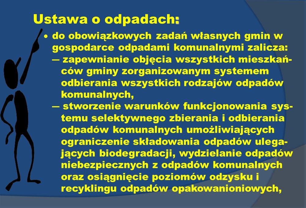 : Ustawa o odpadach: do obowiązkowych zadań własnych gmin w gospodarce odpadami komunalnymi zalicza: zapewnianie objęcia wszystkich mieszkań- ców gmin