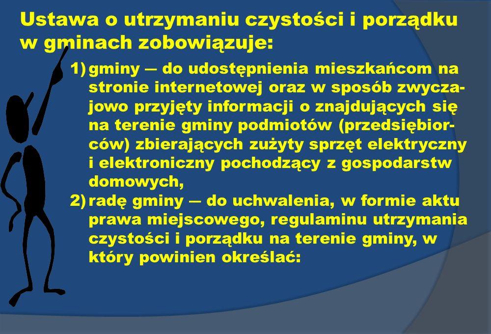 Ustawa o utrzymaniu czystości i porządku w gminach zobowiązuje: 1)gminy do udostępnienia mieszkańcom na stronie internetowej oraz w sposób zwycza- jow