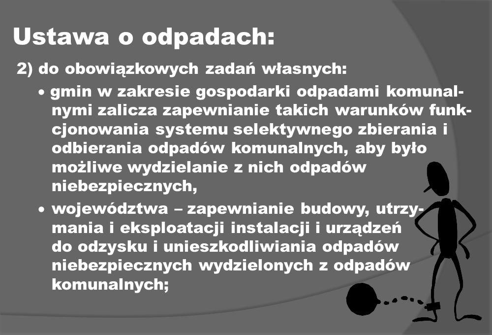 Ustawa o odpadach: 2) do obowiązkowych zadań własnych: gmin w zakresie gospodarki odpadami komunal- nymi zalicza zapewnianie takich warunków funk- cjo