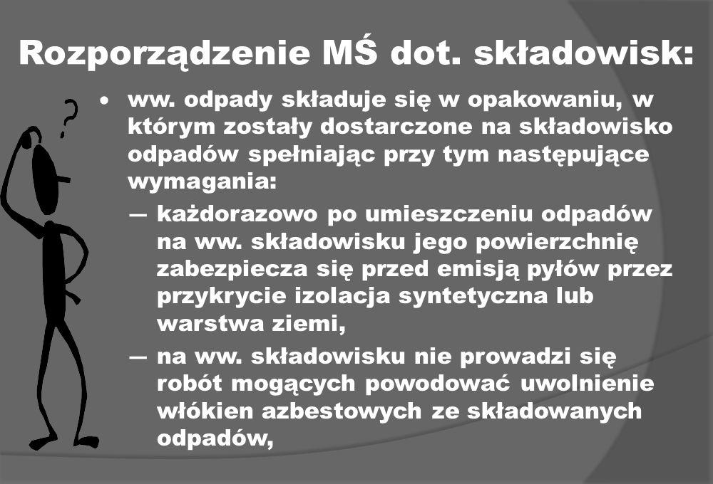 Rozporządzenie MŚ dot. składowisk: ww. odpady składuje się w opakowaniu, w którym zostały dostarczone na składowisko odpadów spełniając przy tym nastę