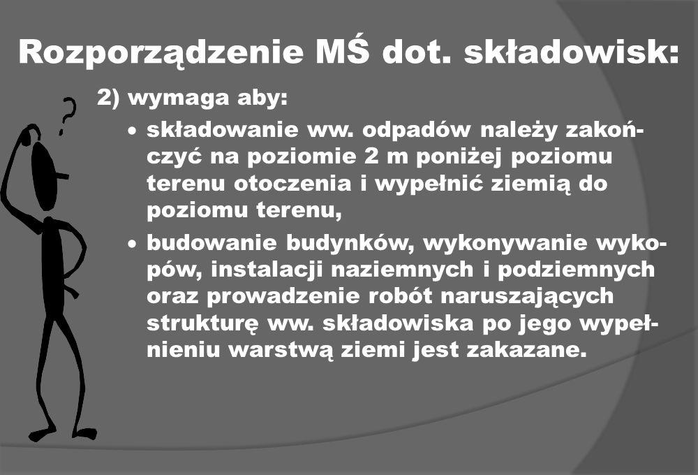 Rozporządzenie MŚ dot. składowisk: 2) wymaga aby: składowanie ww. odpadów należy zakoń- czyć na poziomie 2 m poniżej poziomu terenu otoczenia i wypełn