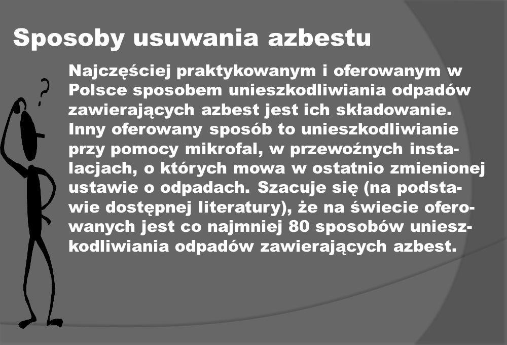 Sposoby usuwania azbestu Najczęściej praktykowanym i oferowanym w Polsce sposobem unieszkodliwiania odpadów zawierających azbest jest ich składowanie.
