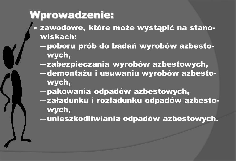 Wprowadzenie: zawodowe, które może wystąpić na stano- wiskach: poboru prób do badań wyrobów azbesto- wych, zabezpieczania wyrobów azbestowych, demonta