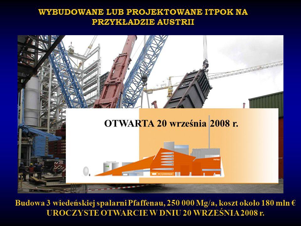 WYBUDOWANE LUB PROJEKTOWANE ITPOK NA PRZYKŁADZIE AUSTRII Budowa 3 wiedeńskiej spalarni Pfaffenau, 250 000 Mg/a, koszt około 180 mln UROCZYSTE OTWARCIE W DNIU 20 WRZEŚNIA 2008 r.