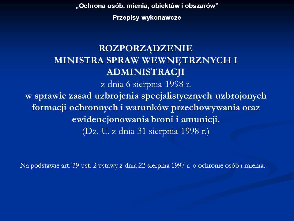 Ochrona osób, mienia, obiektów i obszarów Przepisy wykonawcze ROZPORZĄDZENIE MINISTRA SPRAW WEWNĘTRZNYCH I ADMINISTRACJI z dnia 6 sierpnia 1998 r. w s
