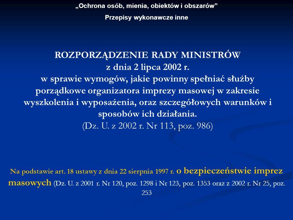 Ochrona osób, mienia, obiektów i obszarów Przepisy wykonawcze inne ROZPORZĄDZENIE RADY MINISTRÓW z dnia 2 lipca 2002 r. w sprawie wymogów, jakie powin