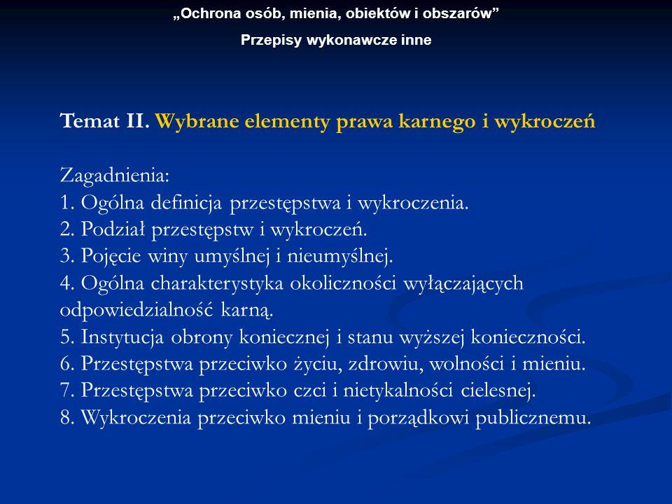 Ochrona osób, mienia, obiektów i obszarów Przepisy wykonawcze inne Temat II. Wybrane elementy prawa karnego i wykroczeń Zagadnienia: 1. Ogólna definic