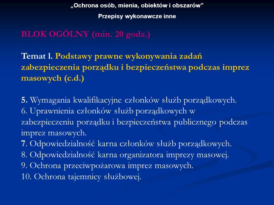 Ochrona osób, mienia, obiektów i obszarów Przepisy wykonawcze inne BLOK OGÓLNY (min. 20 godz.) Temat l. Podstawy prawne wykonywania zadań zabezpieczen