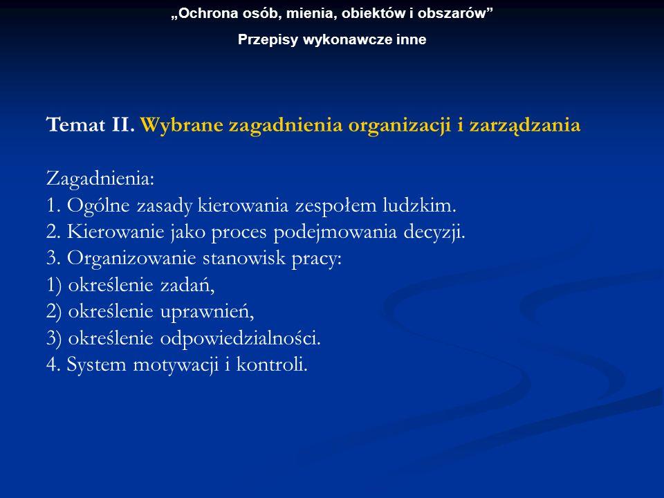 Ochrona osób, mienia, obiektów i obszarów Przepisy wykonawcze inne Temat II. Wybrane zagadnienia organizacji i zarządzania Zagadnienia: 1. Ogólne zasa