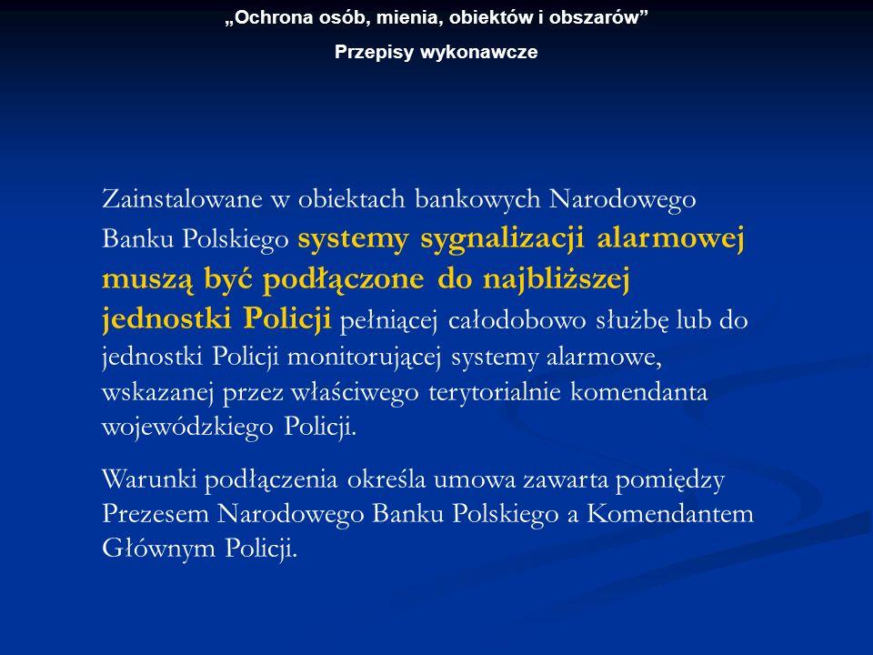 Ochrona osób, mienia, obiektów i obszarów Przepisy wykonawcze Zainstalowane w obiektach bankowych Narodowego Banku Polskiego systemy sygnalizacji alar