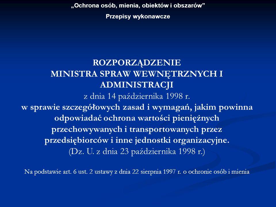 Ochrona osób, mienia, obiektów i obszarów Przepisy wykonawcze ROZPORZĄDZENIE MINISTRA SPRAW WEWNĘTRZNYCH I ADMINISTRACJI z dnia 14 października 1998 r