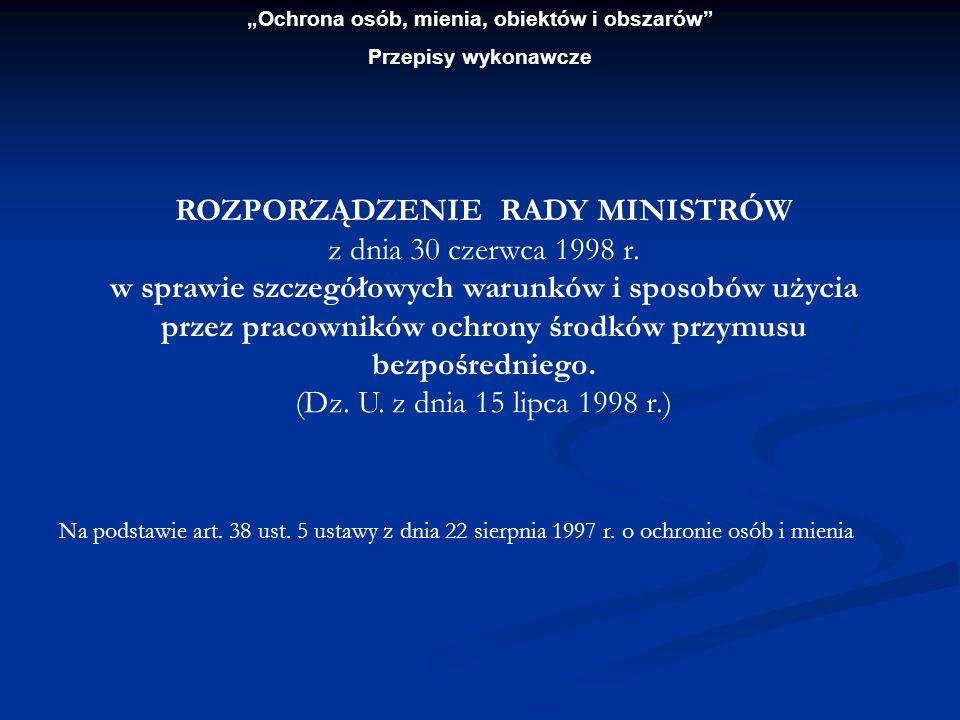 Ochrona osób, mienia, obiektów i obszarów Przepisy wykonawcze ROZPORZĄDZENIE RADY MINISTRÓW z dnia 30 czerwca 1998 r. w sprawie szczegółowych warunków
