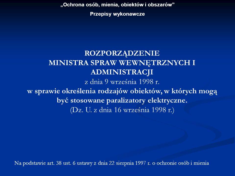 Ochrona osób, mienia, obiektów i obszarów Przepisy wykonawcze ROZPORZĄDZENIE MINISTRA SPRAW WEWNĘTRZNYCH I ADMINISTRACJI z dnia 9 września 1998 r. w s