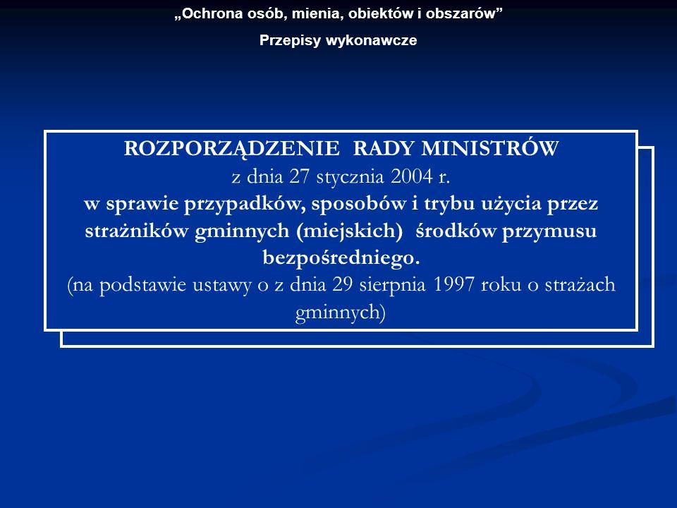 ROZPORZĄDZENIE RADY MINISTRÓW z dnia 27 stycznia 2004 r. w sprawie przypadków, sposobów i trybu użycia przez strażników gminnych (miejskich) środków p