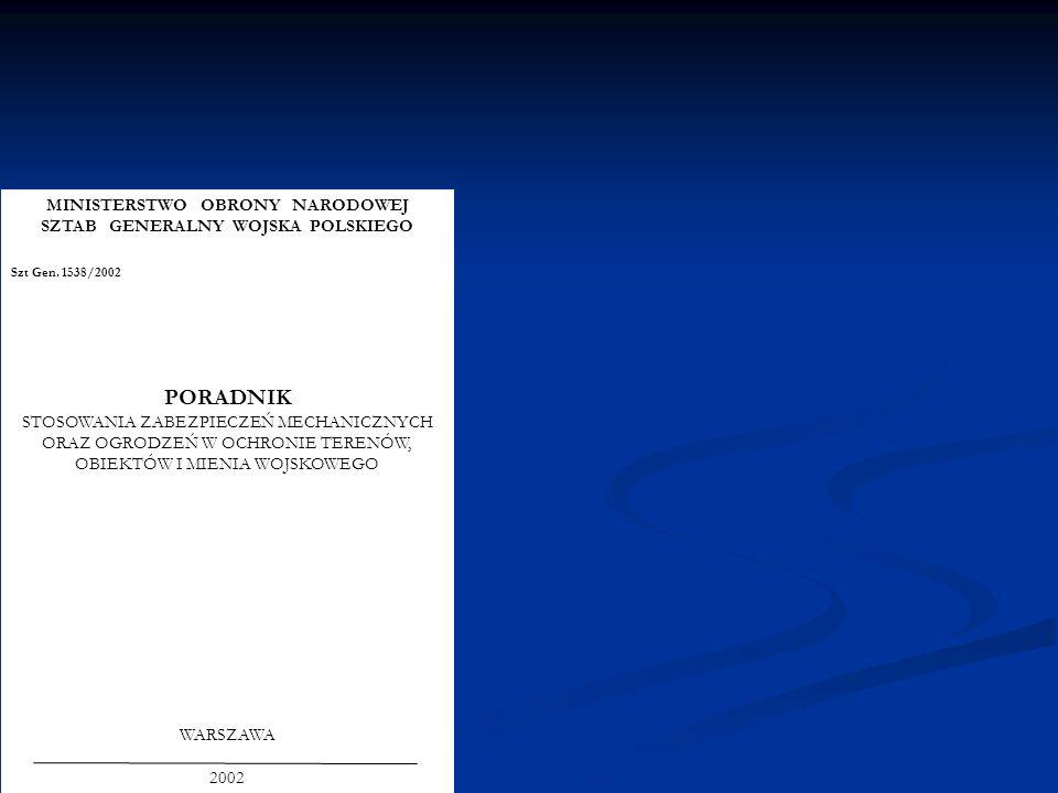 MINISTERSTWO OBRONY NARODOWEJ SZTAB GENERALNY WOJSKA POLSKIEGO Szt Gen. 1538/2002 PORADNIK STOSOWANIA ZABEZPIECZEŃ MECHANICZNYCH ORAZ OGRODZEŃ W OCHRO