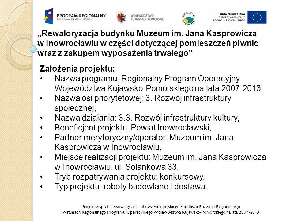 Projekt wsp ó łfinansowany ze środk ó w Europejskiego Funduszu Rozwoju Regionalnego w ramach Regionalnego Programu Operacyjnego Wojew ó dztwa Kujawsko-Pomorskiego na lata 2007-2013 Rewaloryzacja budynku Muzeum im.