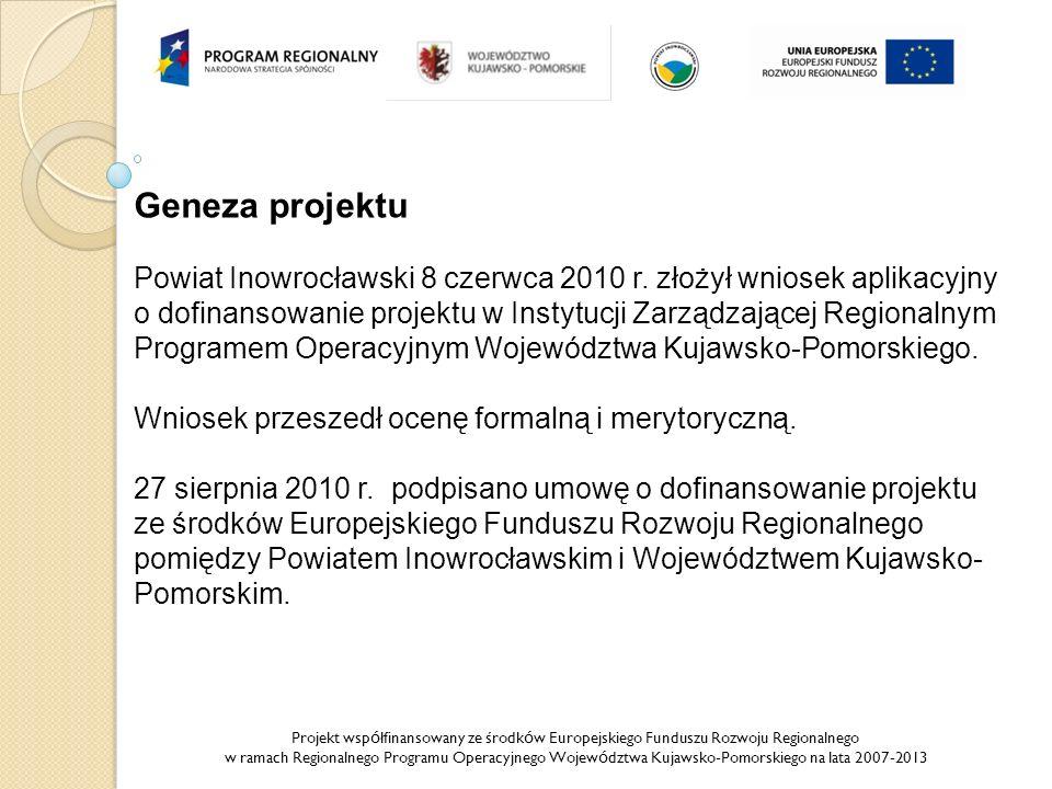 Projekt wsp ó łfinansowany ze środk ó w Europejskiego Funduszu Rozwoju Regionalnego w ramach Regionalnego Programu Operacyjnego Wojew ó dztwa Kujawsko-Pomorskiego na lata 2007-2013 Geneza projektu Powiat Inowrocławski 8 czerwca 2010 r.