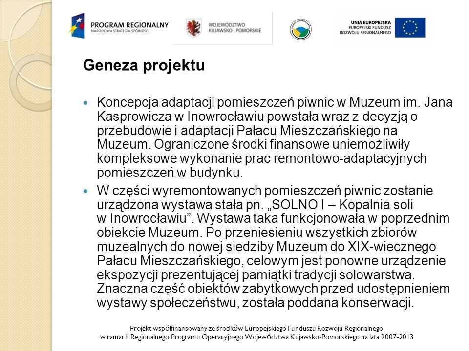 Projekt wsp ó łfinansowany ze środk ó w Europejskiego Funduszu Rozwoju Regionalnego w ramach Regionalnego Programu Operacyjnego Wojew ó dztwa Kujawsko-Pomorskiego na lata 2007-2013 Geneza projektu Koncepcja adaptacji pomieszczeń piwnic w Muzeum im.