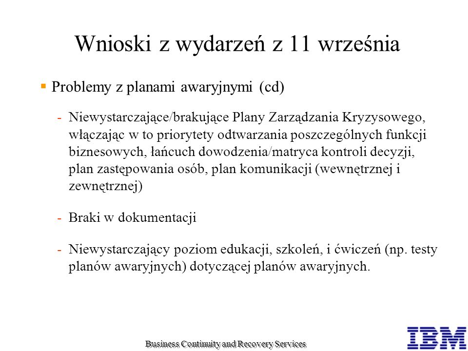 Problemy z planami awaryjnymi (cd) Niewystarczające/brakujące Plany Zarządzania Kryzysowego, włączając w to priorytety odtwarzania poszczególnych fun