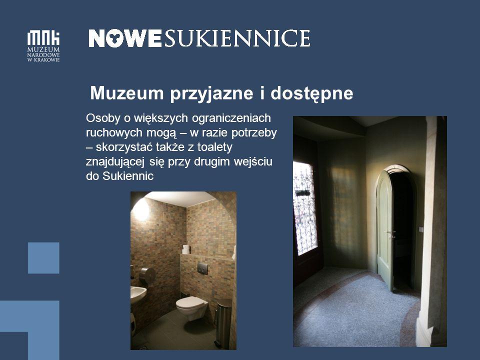 Muzeum przyjazne i dostępne Osoby o większych ograniczeniach ruchowych mogą – w razie potrzeby – skorzystać także z toalety znajdującej się przy drugim wejściu do Sukiennic