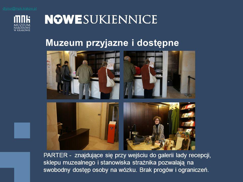 Muzeum przyjazne i dostępne PARTER – ponieważ do szatni głównej można dotrzeć tylko schodami przy sklepie muzealnym znajduje się dodatkowa szatnia dla osób z dysfunkcją ruchu – wyposażona m.in.