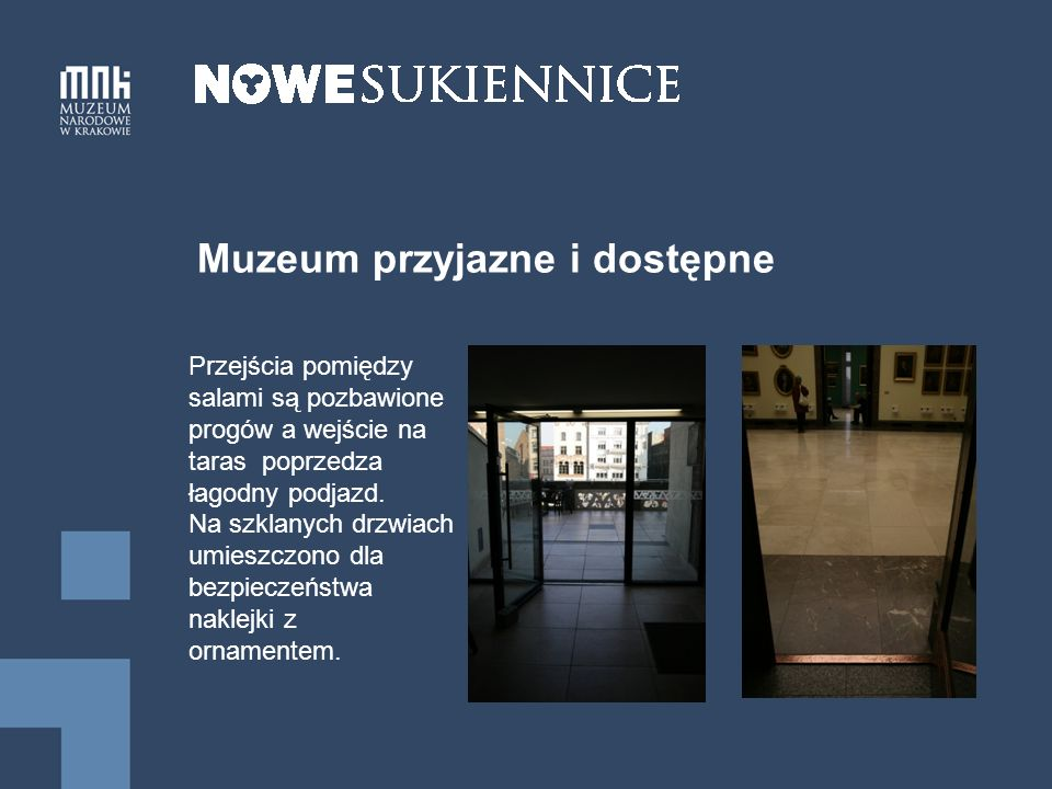 Muzeum przyjazne i dostępne Przejścia pomiędzy salami są pozbawione progów a wejście na taras poprzedza łagodny podjazd.