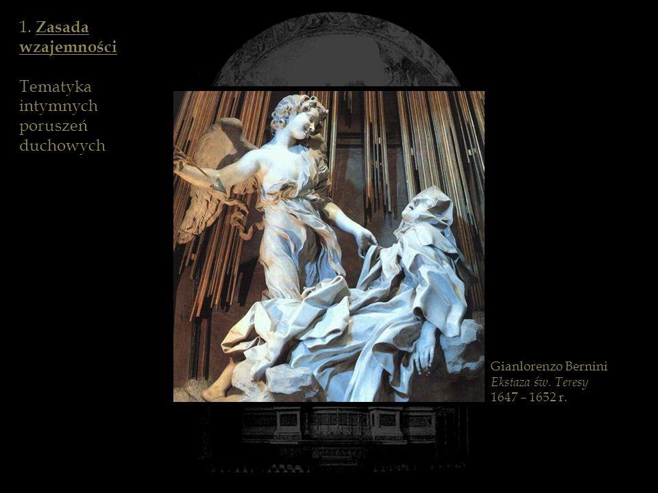 Gianlorenzo Bernini Ekstaza św. Teresy 1647 – 1652 r. 1. Zasada wzajemności Tematyka intymnych poruszeń duchowych