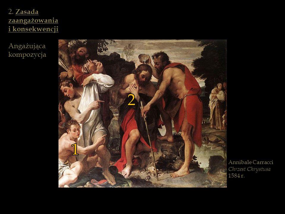 Annibale Carracci Chrzest Chrystusa 1584 r. 1 2 2. Zasada zaangażowania i konsekwencji Angażująca kompozycja