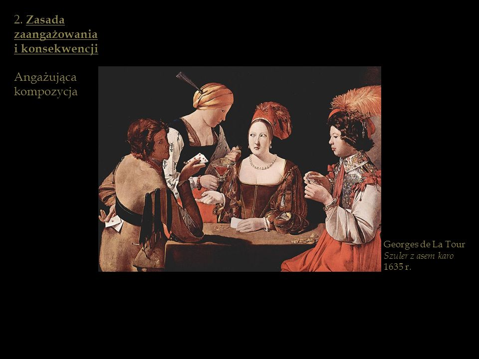 Georges de La Tour Szuler z asem karo 1635 r. 2. Zasada zaangażowania i konsekwencji Angażująca kompozycja