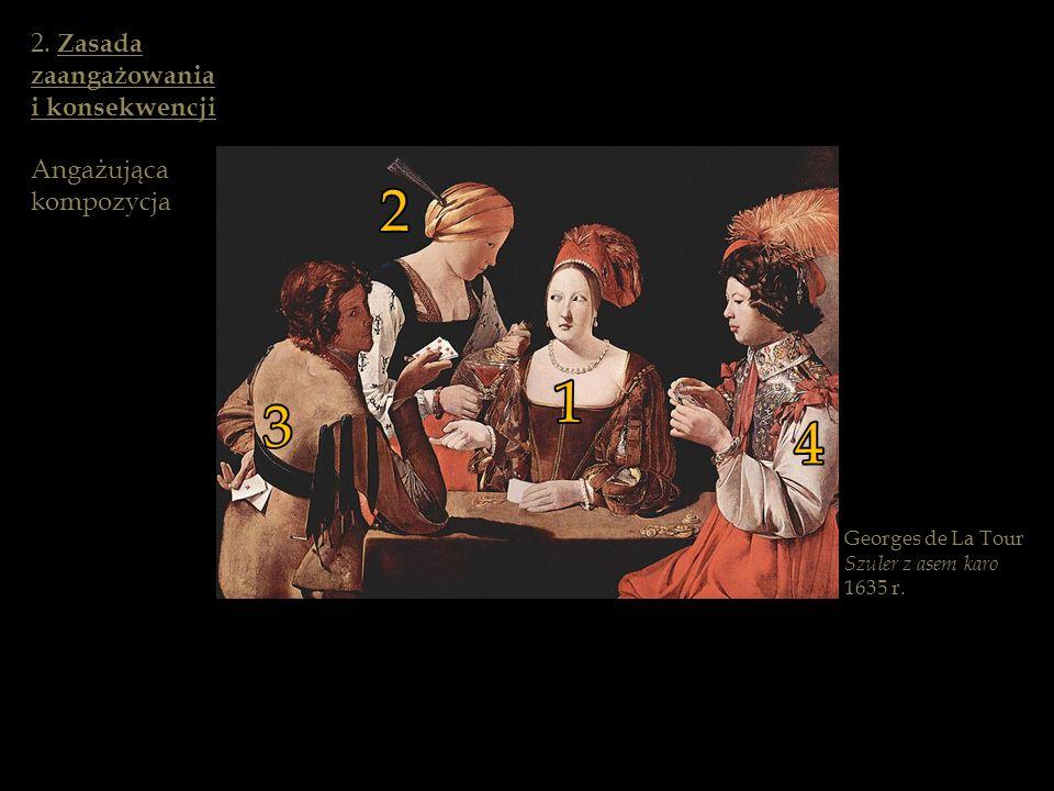 Georges de La Tour Szuler z asem karo 1635 r. 2. Zasada zaangażowania i konsekwencji Angażująca kompozycja 1 2 3 4